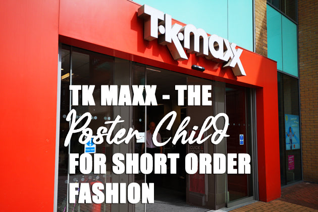 TK Maxx - The Poster Child for Short Order Fashion