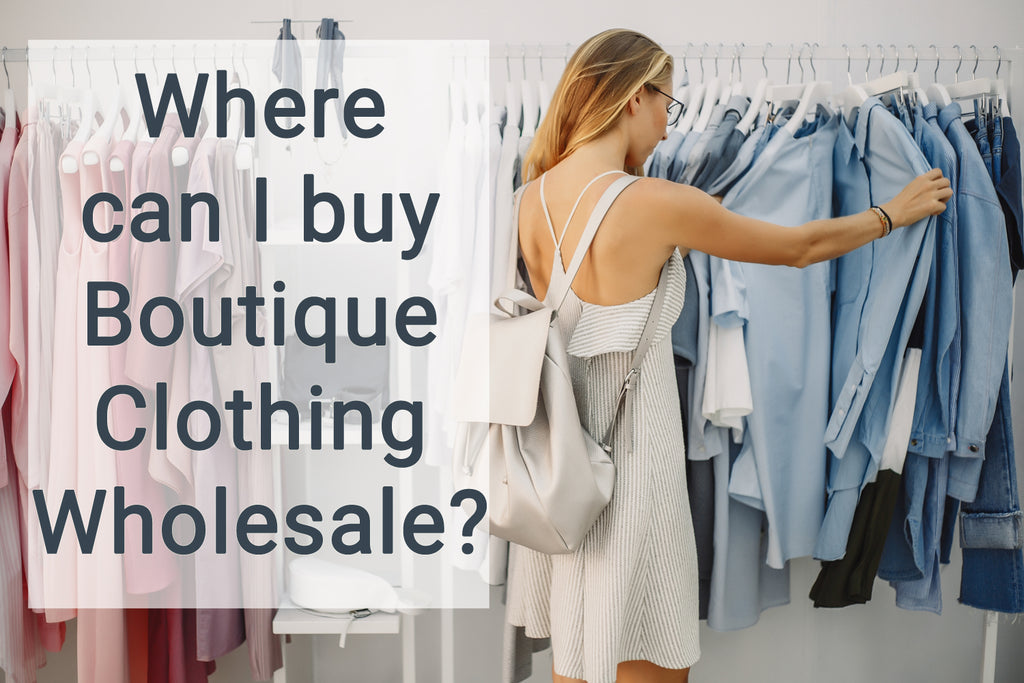 Where Can I Buy Boutique Clothing Wholesale?