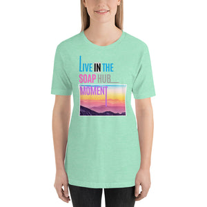 """Live In The Soap Hub Moment"" Short-Sleeve Unisex T-Shirt"