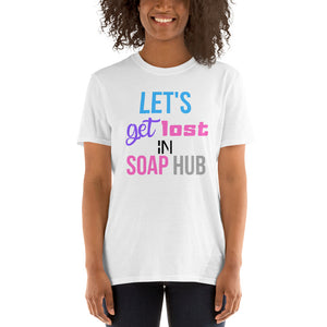 """Let's Get Lost In Soap Hub"" Short-Sleeve Unisex T-Shirt"