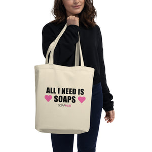 """All I Need Is Soaps"" Eco Tote Bag"