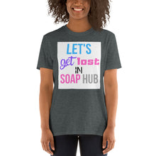 "Load image into Gallery viewer, ""Let's Get Lost In Soap Hub"" Short-Sleeve Unisex T-Shirt"