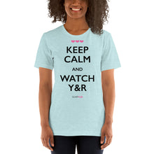 "Load image into Gallery viewer, ""Keep Calm & Watch Y&R"" Short-Sleeve Unisex T-Shirt (Color)"