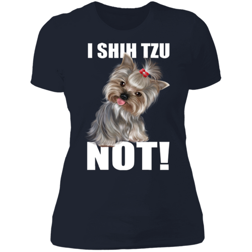 I SHIH TZU NOT Ladies' Boyfriend T-Shirt