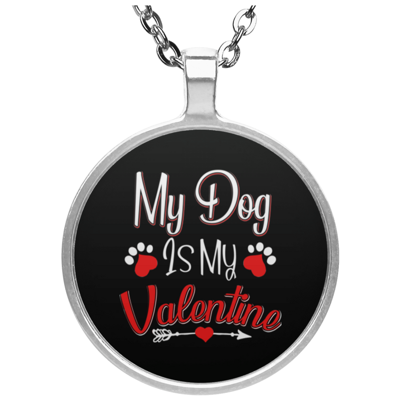 MY DOG IS MY VALENTINE Circle Necklace
