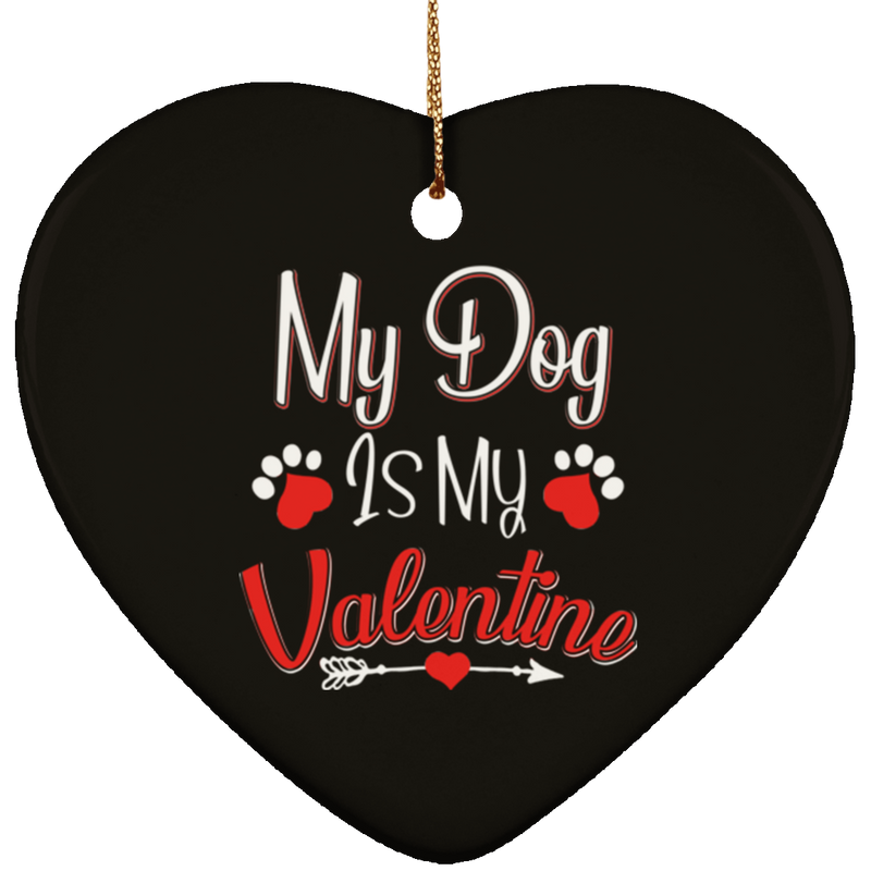 MY DOG IS MY VALENTINE Ceramic Heart Ornament
