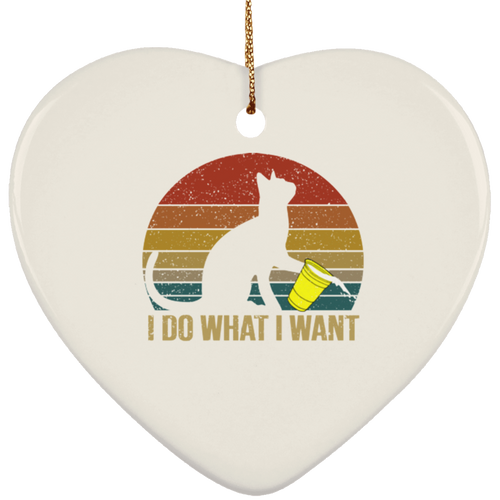I DO WHAT I WANT Ceramic Heart Ornament