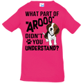 WHAT PART OF AROOO DIDN'T YOU UNDERSTAND Infant Jersey T-Shirt