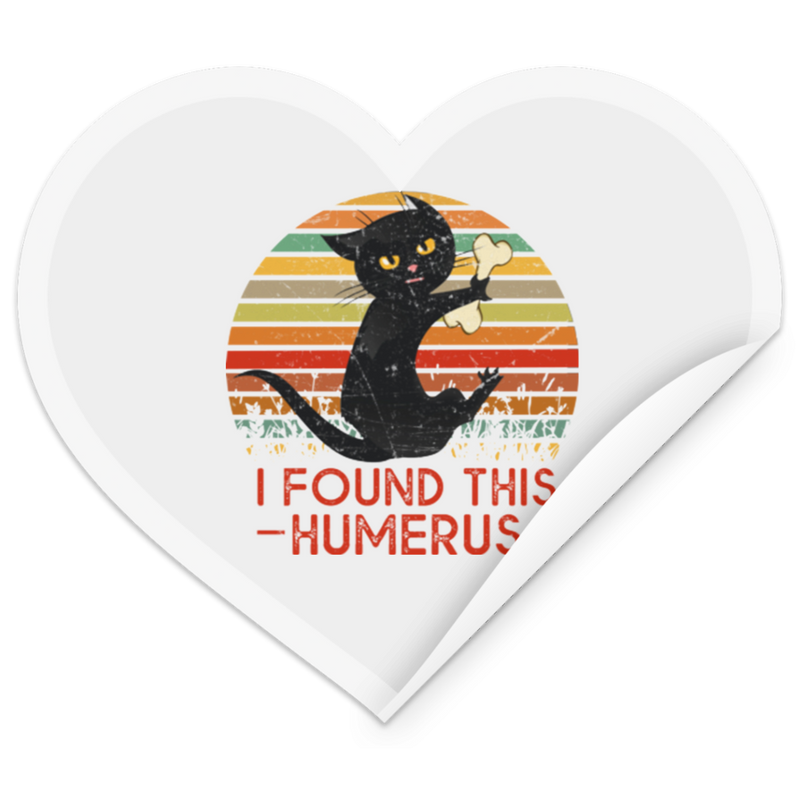 I FOUND THIS HUMERUS Heart Sticker
