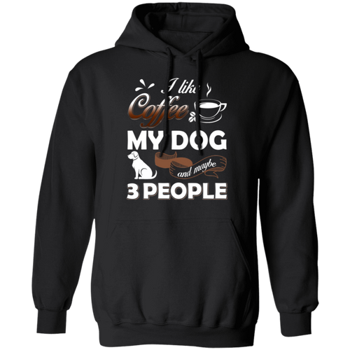I LIKE COFFEE MY DOG AND 3 OTHER PEOPLE Pullover Hoodie 8 oz.