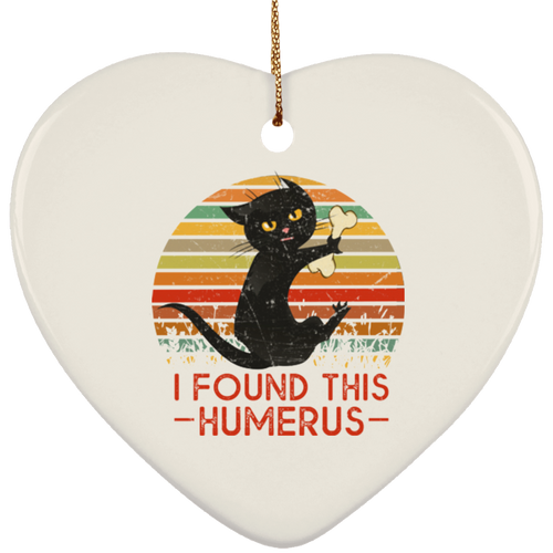 I FOUND THIS HUMERUS Ceramic Heart Ornament