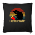 "I DO WHAT I WANT Throw Pillow Cover 17.5"" x 17.5"" - black"