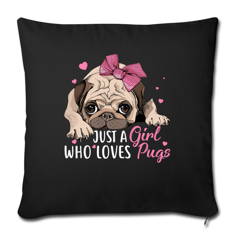 "Just a Girl Who Loves Pug Throw Pillow Cover 17.5"" x 17.5"" - black"