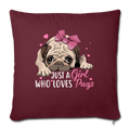 "Just a Girl Who Loves Pug Throw Pillow Cover 17.5"" x 17.5"" - burgundy"