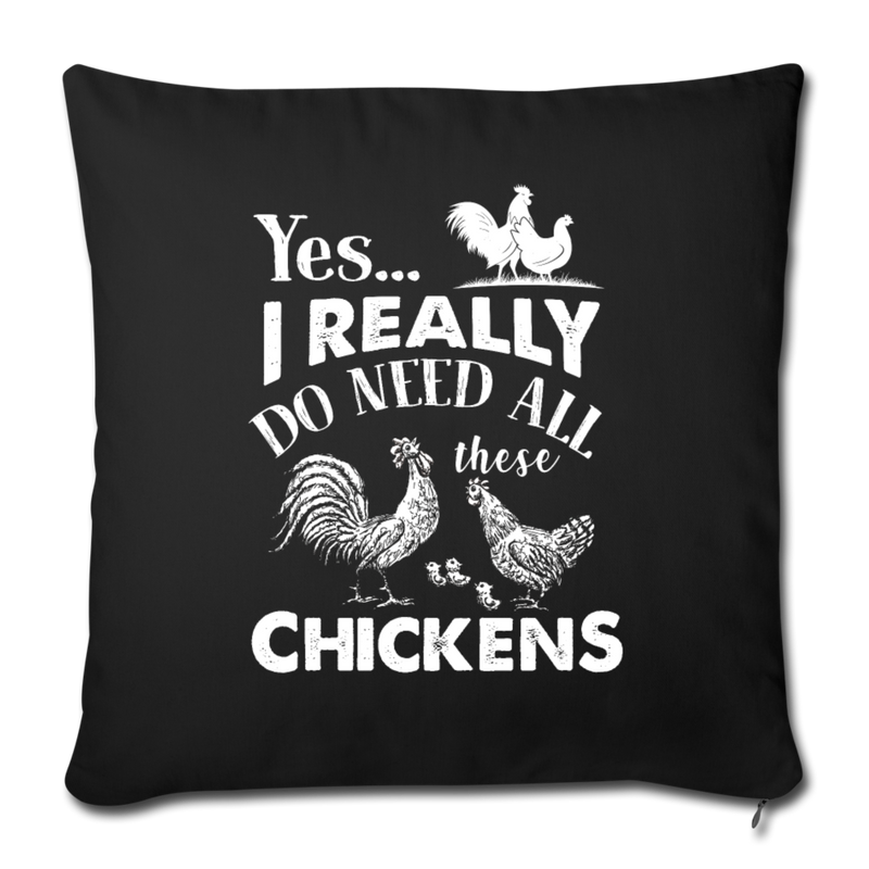 "I REALLY DO NEED ALL THESE CHICKENS Throw Pillow Cover 17.5"" x 17.5"" - black"