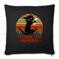 "I FOUND THIS HUMERUS Throw Pillow Cover 17.5"" x 17.5"" - black"