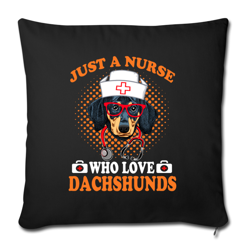 "JUST A NURSE WHO LOVES DACHSHUNDS Throw Pillow Cover 17.5"" x 17.5"" - black"