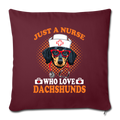 "JUST A NURSE WHO LOVES DACHSHUNDS Throw Pillow Cover 17.5"" x 17.5"" - burgundy"