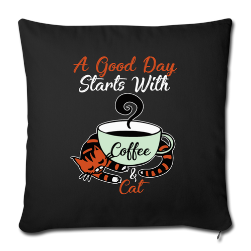 "A GOOD DAY STARTS WITH COFFEE AND CAT Throw Pillow Cover 17.5"" x 17.5"" - black"
