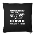 "Except when you can be a beaver Throw Pillow Cover 17.5"" x 17.5"" - black"