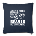 "Except when you can be a beaver Throw Pillow Cover 17.5"" x 17.5"" - navy"