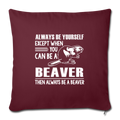 "Except when you can be a beaver Throw Pillow Cover 17.5"" x 17.5"" - burgundy"