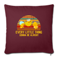 "Every little thing gonna be alright Throw Pillow Cover 17.5"" x 17.5"" - burgundy"