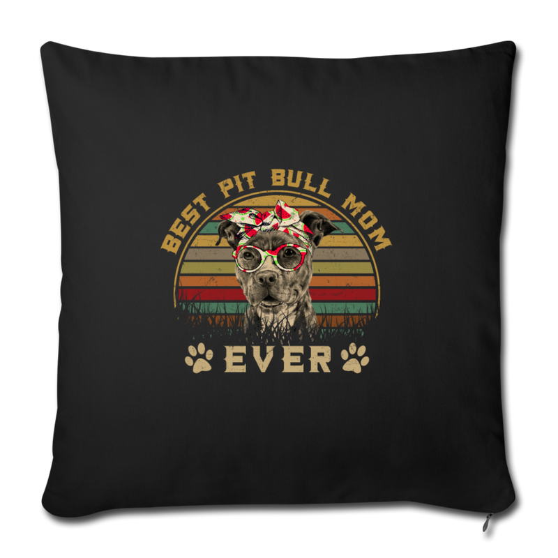 "Best Pit bull mom Ever Throw Pillow Cover 17.5"" x 17.5"" - black"