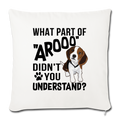 "WHAT PART OF AROOO DIDN'T Throw Pillow Cover 17.5"" x 17.5"" - natural white"