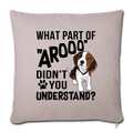 "WHAT PART OF AROOO DIDN'T Throw Pillow Cover 17.5"" x 17.5"" - light taupe"