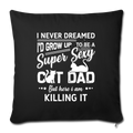 "Super sexy cat dad Throw Pillow Cover 17.5"" x 17.5"" - black"