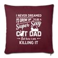 "Super sexy cat dad Throw Pillow Cover 17.5"" x 17.5"" - burgundy"