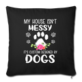 "MY HOUSE IS NOT MESSY Throw Pillow Cover 17.5"" x 17.5"" - black"