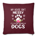 "MY HOUSE IS NOT MESSY Throw Pillow Cover 17.5"" x 17.5"" - burgundy"