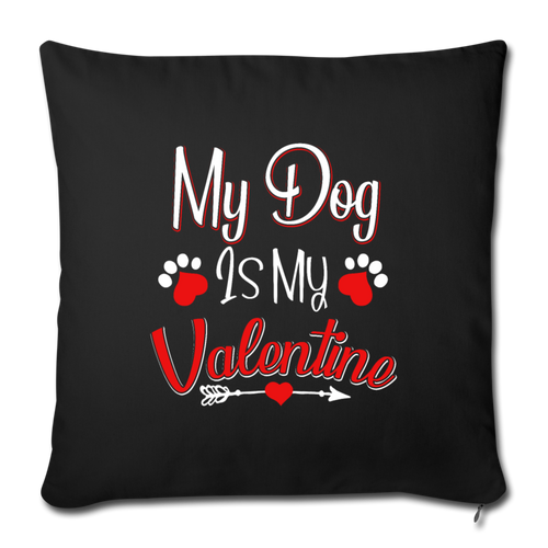 "My dog is my valentine Throw Pillow Cover 17.5"" x 17.5"" - black"