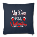 "My dog is my valentine Throw Pillow Cover 17.5"" x 17.5"" - navy"
