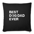 "Best dog dad ever Throw Pillow Cover 17.5"" x 17.5"" - black"