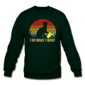 I DO WHAT I WANT Crewneck Sweatshirt - forest green