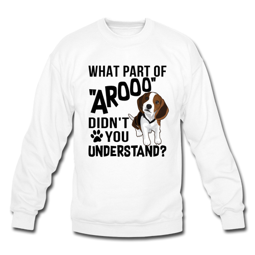 WHAT PART OF AROOO DIDN'T YOU UNDERSTAND Crewneck Sweatshirt - white