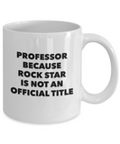 Professor Because Rock Star Is Not An Official Title - version 2 - 11 Ounce Mug