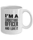 I'm A Corrections Officer and I Love It - version 2 - 11 Ounce Mug