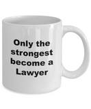 Only the Strongest Become a Lawyer - 11 Ounce Mug