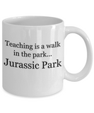 Teaching is a walk in the park... Jurassic Park - 11 Ounce Mug