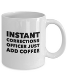 Instant Corrections Officer Just Add Coffee - version 1 - 11 Ounce Mug