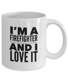 I'm A Firefighter and I Love It - 11 Ounce Mug