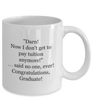 Darn!  Now I Don't Get to Pay Tuition - 11 Ounce Mug