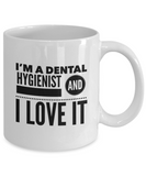 I'm A Dental Hygienist and I Love It - version 2 - 11 Ounce Mug