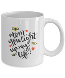 Mom You Light Up My Life! (version 2) - 11 Ounce Mug