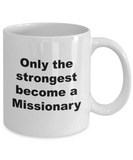 Only the Strongest Become a Missionary - 11 Ounce Mug