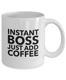Instant Boss Just Add Coffee (version 1) - 11 Ounce Mug